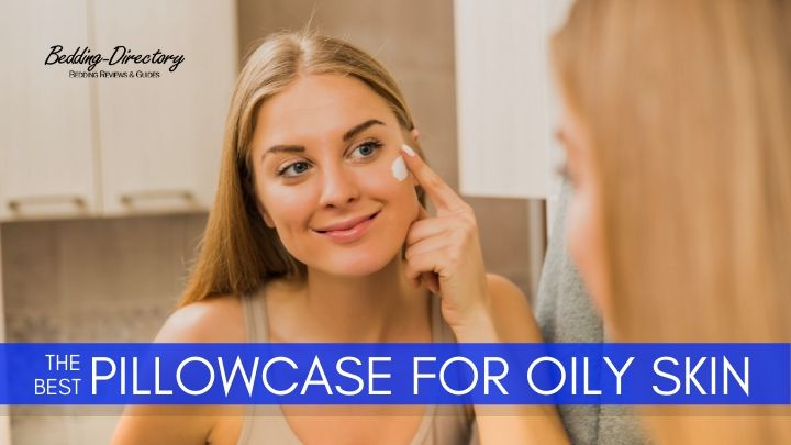 Best Pillowcases for Acne and Oily Skin | Ultimate Guide & Reviews
